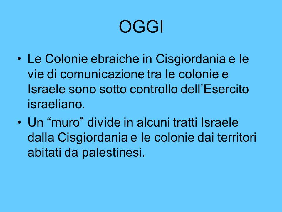 """OGGI Le Colonie ebraiche in Cisgiordania e le vie di comunicazione tra le colonie e Israele sono sotto controllo dell'Esercito israeliano. Un """"muro"""" d"""