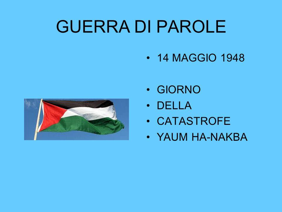 GUERRA DI PAROLE 14 MAGGIO 1948 GIORNO DELLA CATASTROFE YAUM HA-NAKBA