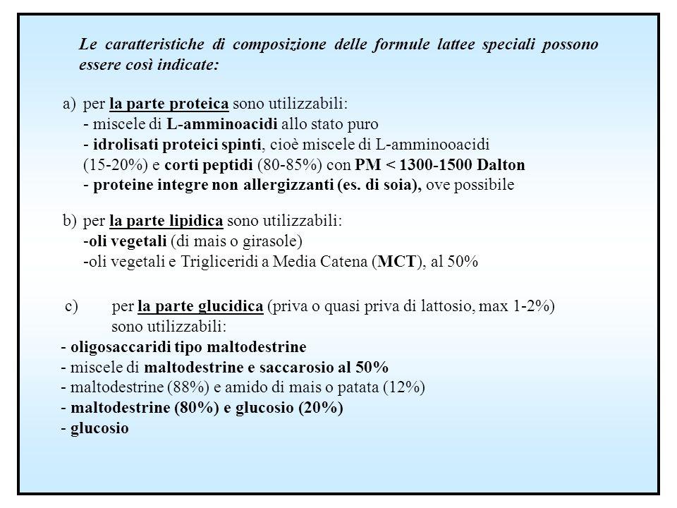 Le caratteristiche di composizione delle formule lattee speciali possono essere così indicate: a)per la parte proteica sono utilizzabili: - miscele di