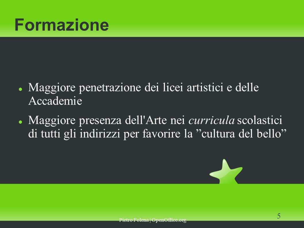 Pietro Folena | OpenOffice.org 5 Formazione Maggiore penetrazione dei licei artistici e delle Accademie Maggiore presenza dell Arte nei curricula scolastici di tutti gli indirizzi per favorire la cultura del bello