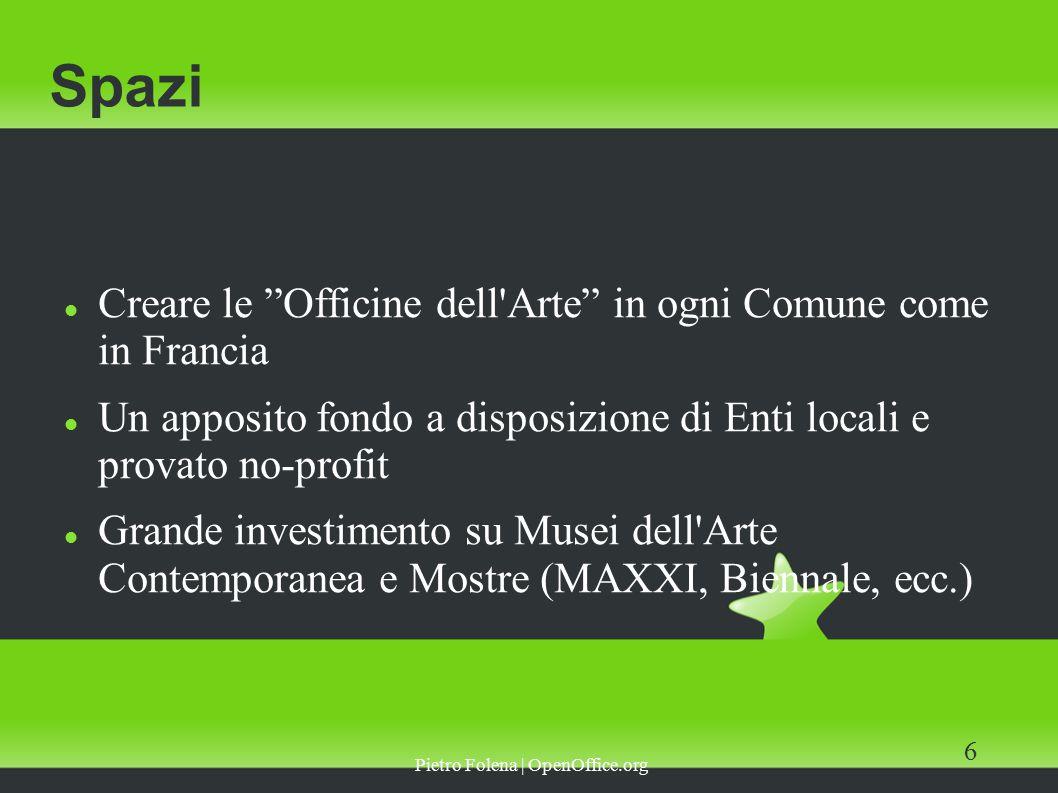 Pietro Folena | OpenOffice.org 7 Fisco Abbattere l IVA sull acquisto Favorire fiscalmente le donazioni di opere Permettere ai privati di pagare le tasse donando opere ai musei pubblici Riconoscimento giuridico e agevolazioni per licenze di tipo Creative Commons (proposta della Sinistra)