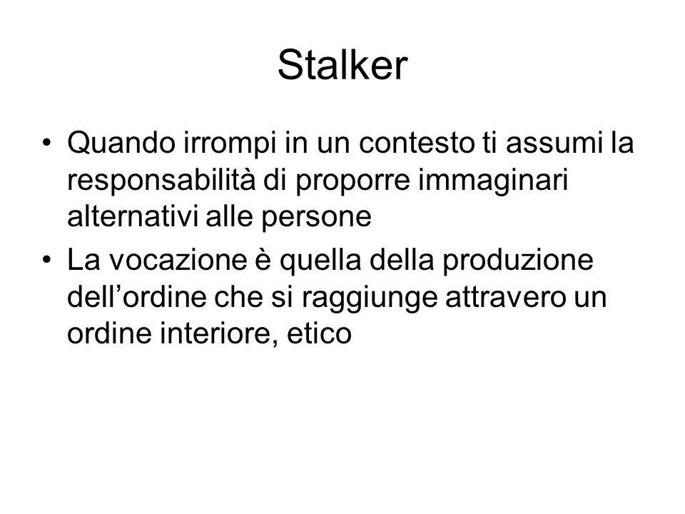 Stalker Quando irrompi in un contesto ti assumi la responsabilità di proporre immaginari alternativi alle persone La vocazione è quella della produzio