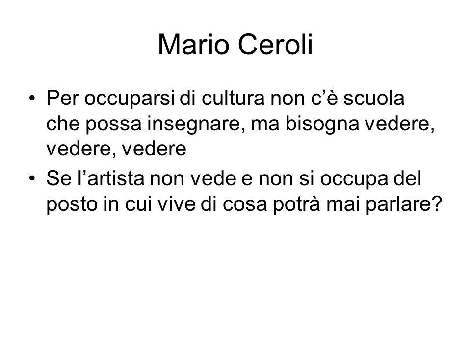 Mario Ceroli Per occuparsi di cultura non c'è scuola che possa insegnare, ma bisogna vedere, vedere, vedere Se l'artista non vede e non si occupa del