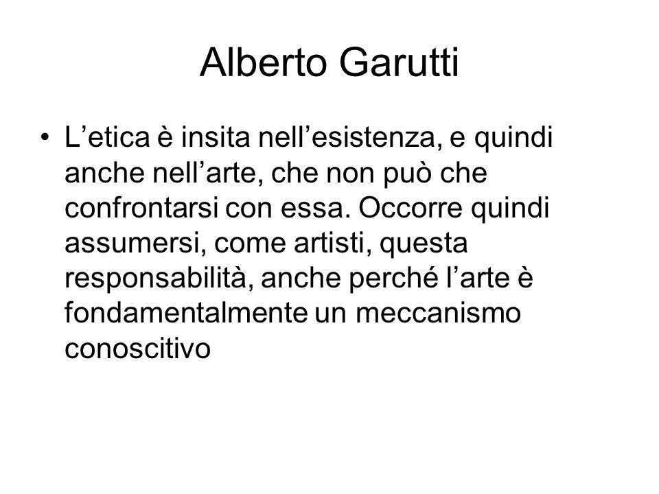 Alberto Garutti L'etica è insita nell'esistenza, e quindi anche nell'arte, che non può che confrontarsi con essa. Occorre quindi assumersi, come artis