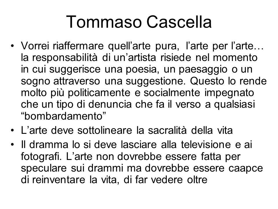 Tommaso Cascella Vorrei riaffermare quell'arte pura, l'arte per l'arte… la responsabilità di un'artista risiede nel momento in cui suggerisce una poes