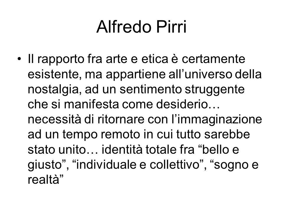 Alfredo Pirri Il rapporto fra arte e etica è certamente esistente, ma appartiene all'universo della nostalgia, ad un sentimento struggente che si mani