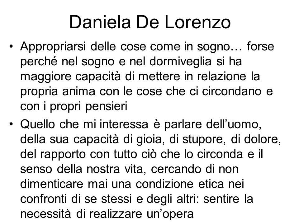 Daniela De Lorenzo Appropriarsi delle cose come in sogno… forse perché nel sogno e nel dormiveglia si ha maggiore capacità di mettere in relazione la