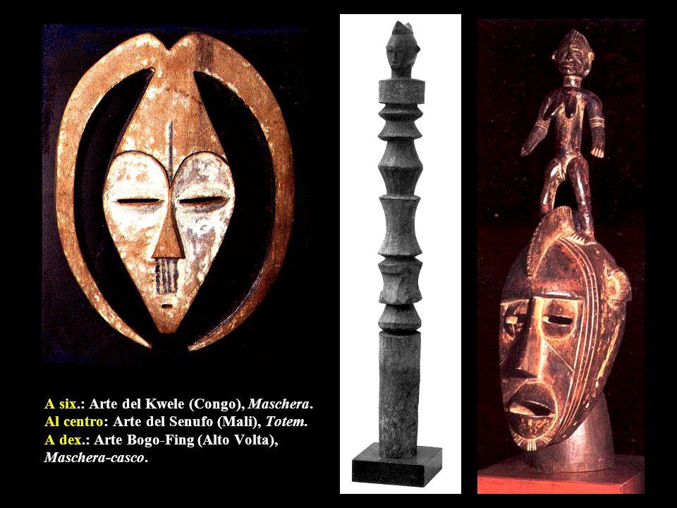 A six.: Arte del Kwele (Congo), Maschera. Al centro: Arte del Senufo (Mali), Totem. A dex.: Arte Bogo-Fing (Alto Volta), Maschera-casco.