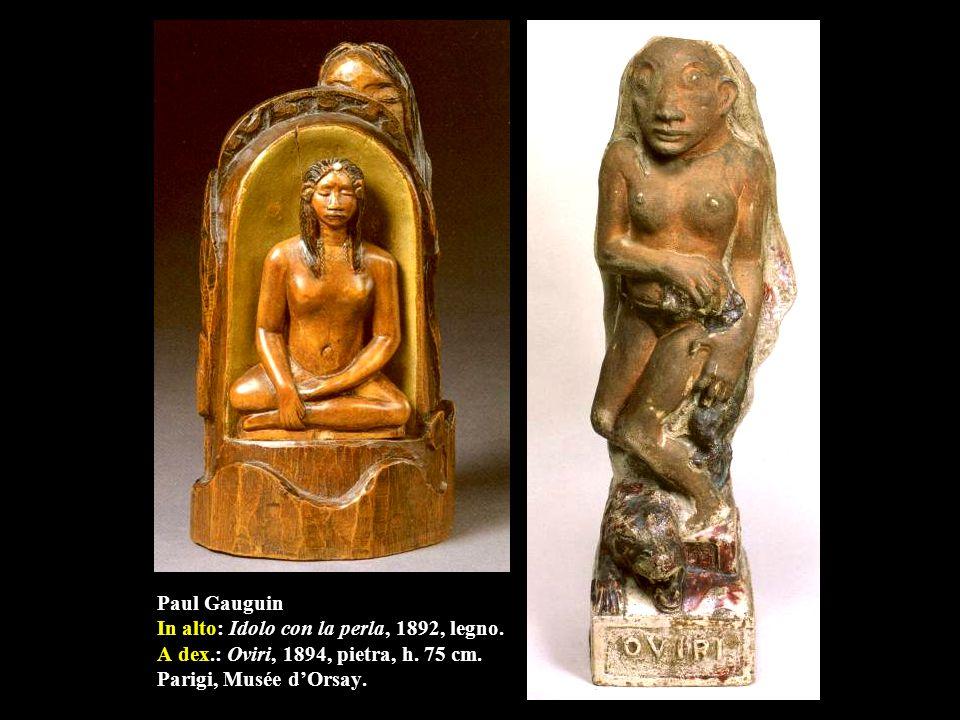 Paul Gauguin In alto: Idolo con la perla, 1892, legno. A dex.: Oviri, 1894, pietra, h. 75 cm. Parigi, Musée d'Orsay.