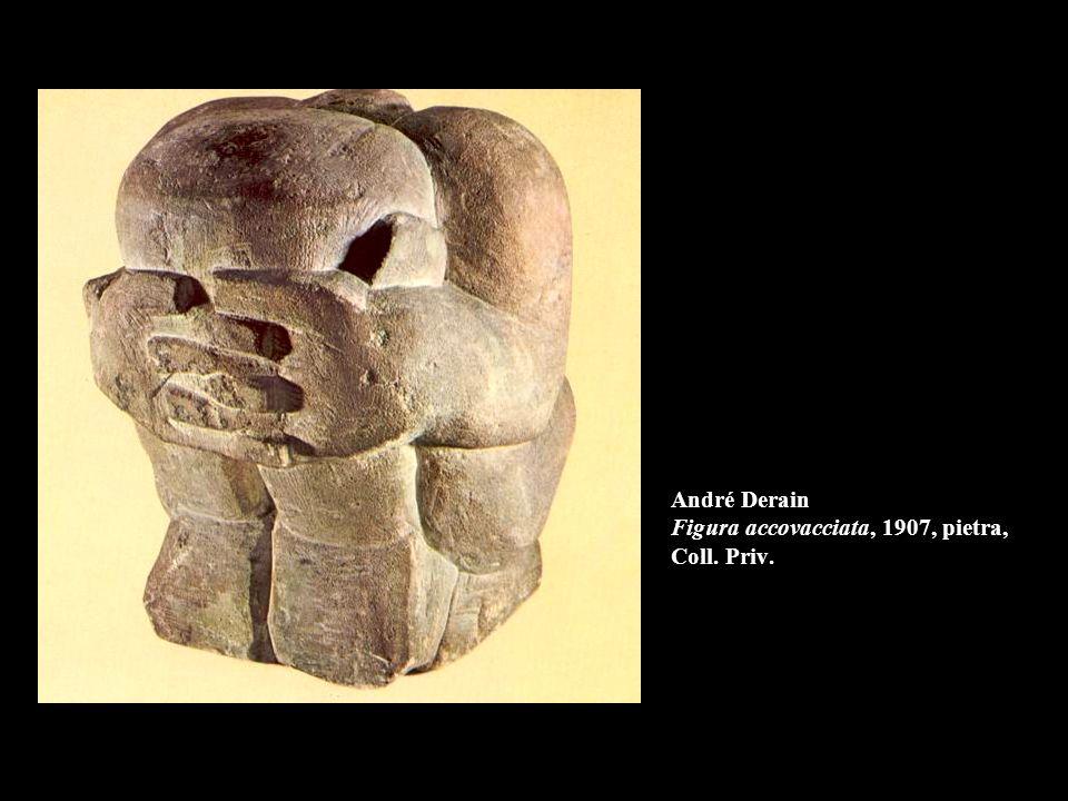 André Derain Figura accovacciata, 1907, pietra, Coll. Priv.
