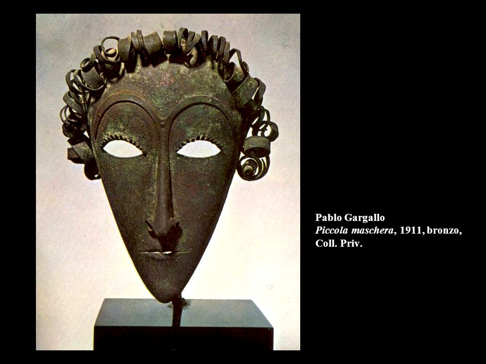 Pablo Gargallo Piccola maschera, 1911, bronzo, Coll. Priv.