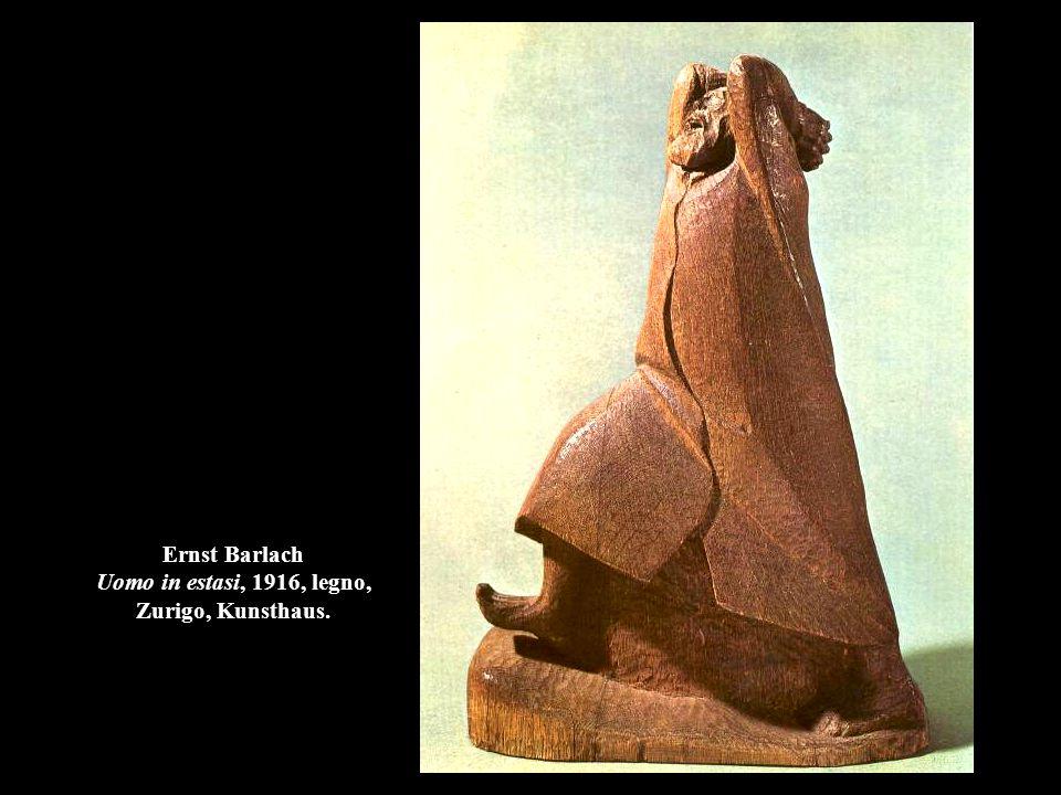 Ernst Barlach Uomo in estasi, 1916, legno, Zurigo, Kunsthaus.