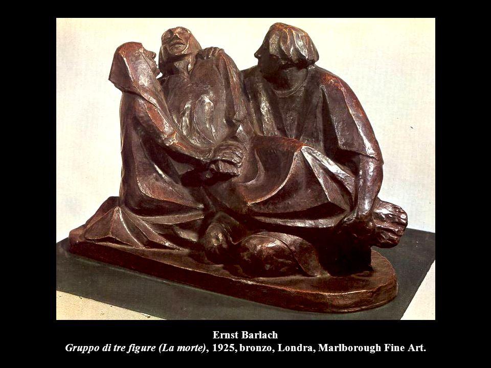 Ernst Barlach Gruppo di tre figure (La morte), 1925, bronzo, Londra, Marlborough Fine Art.