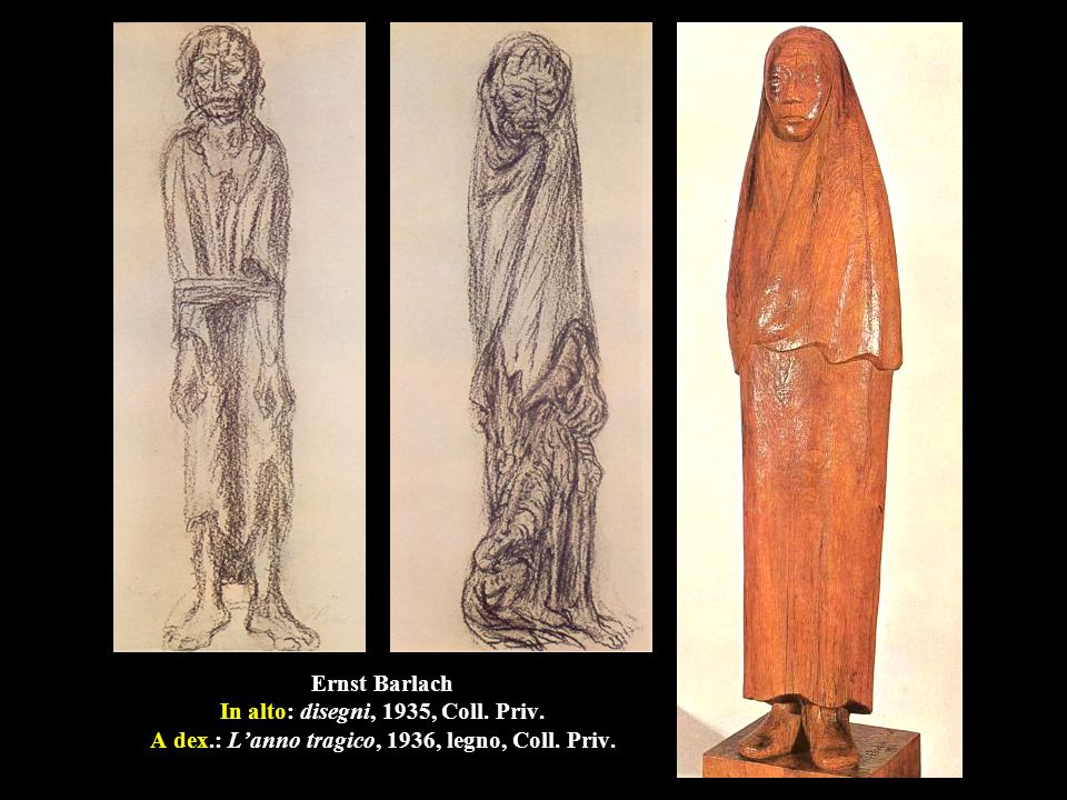 Ernst Barlach In alto: disegni, 1935, Coll. Priv. A dex.: L'anno tragico, 1936, legno, Coll. Priv.