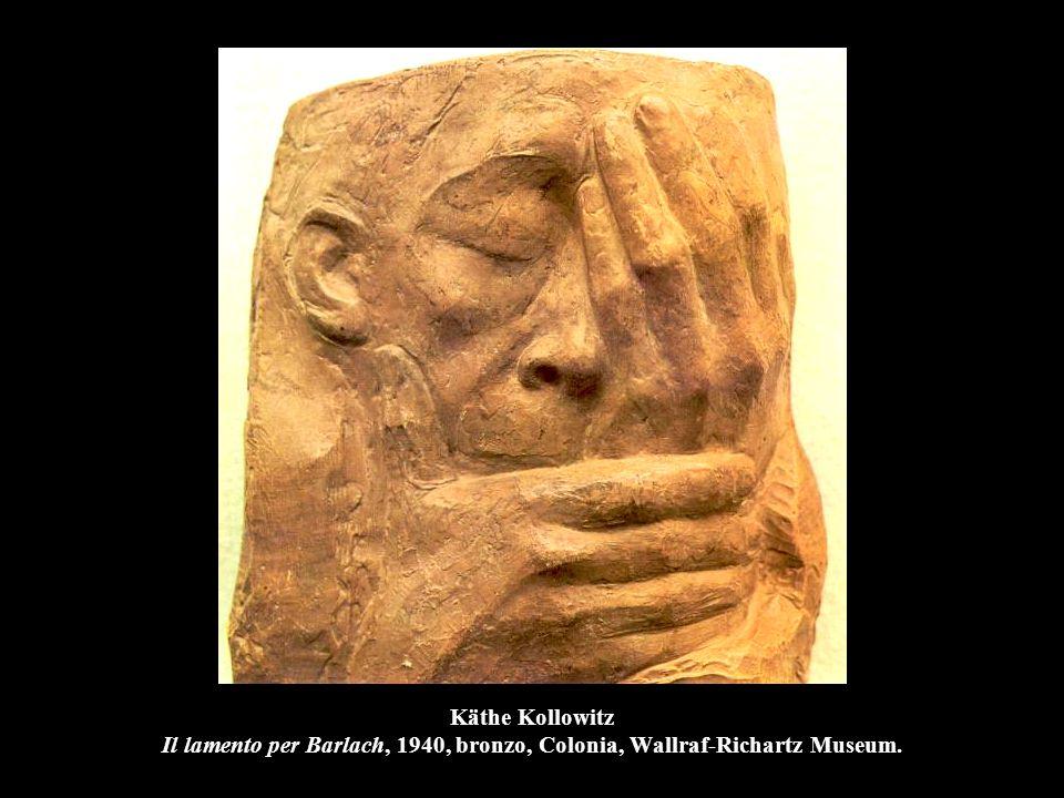 Käthe Kollowitz Il lamento per Barlach, 1940, bronzo, Colonia, Wallraf-Richartz Museum.