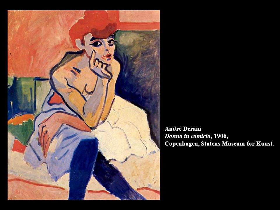 André Derain Donna in camicia, 1906, Copenhagen, Statens Museum for Kunst.