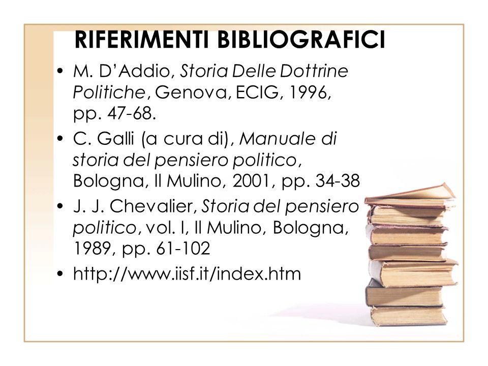 RIFERIMENTI BIBLIOGRAFICI M. D'Addio, Storia Delle Dottrine Politiche, Genova, ECIG, 1996, pp. 47-68. C. Galli (a cura di), Manuale di storia del pens