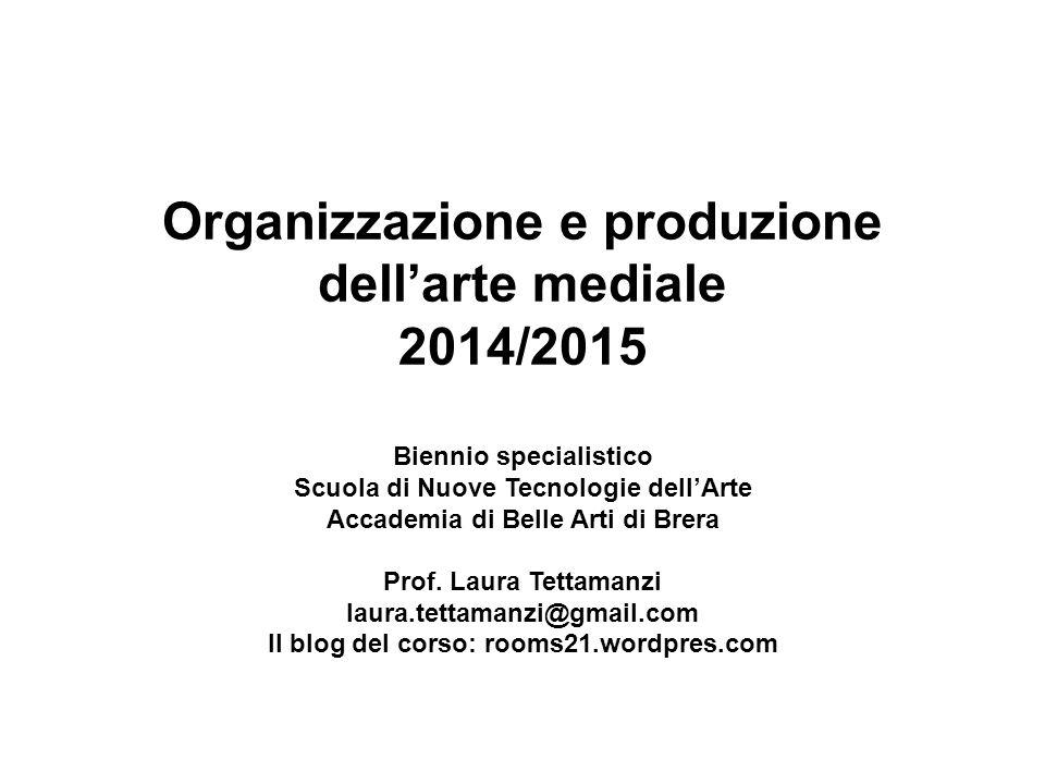 Organizzazione e produzione dell'arte mediale 2014/2015 Biennio specialistico Scuola di Nuove Tecnologie dell'Arte Accademia di Belle Arti di Brera Pr