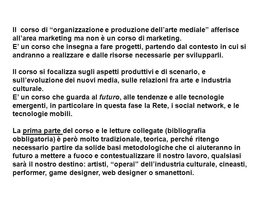 """Il corso di """"organizzazione e produzione dell'arte mediale"""" afferisce all'area marketing ma non è un corso di marketing. E' un corso che insegna a far"""
