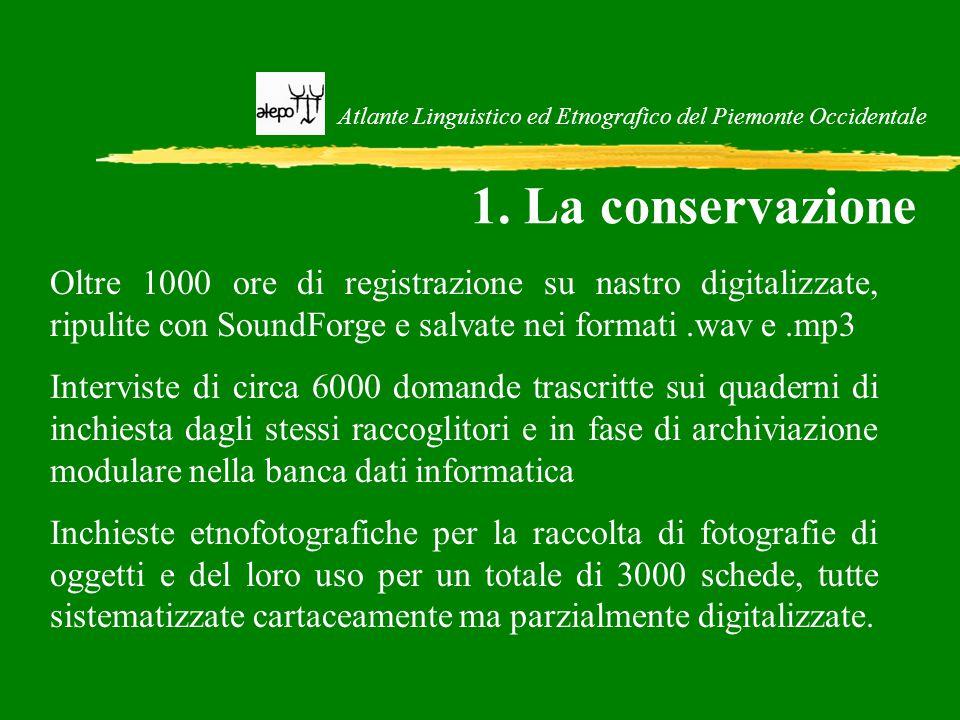 Atlante Linguistico ed Etnografico del Piemonte Occidentale 1. La conservazione Oltre 1000 ore di registrazione su nastro digitalizzate, ripulite con