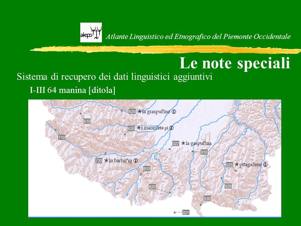 Atlante Linguistico ed Etnografico del Piemonte Occidentale Le note speciali Sistema di recupero dei dati linguistici aggiuntivi I-III 64 manina [dito