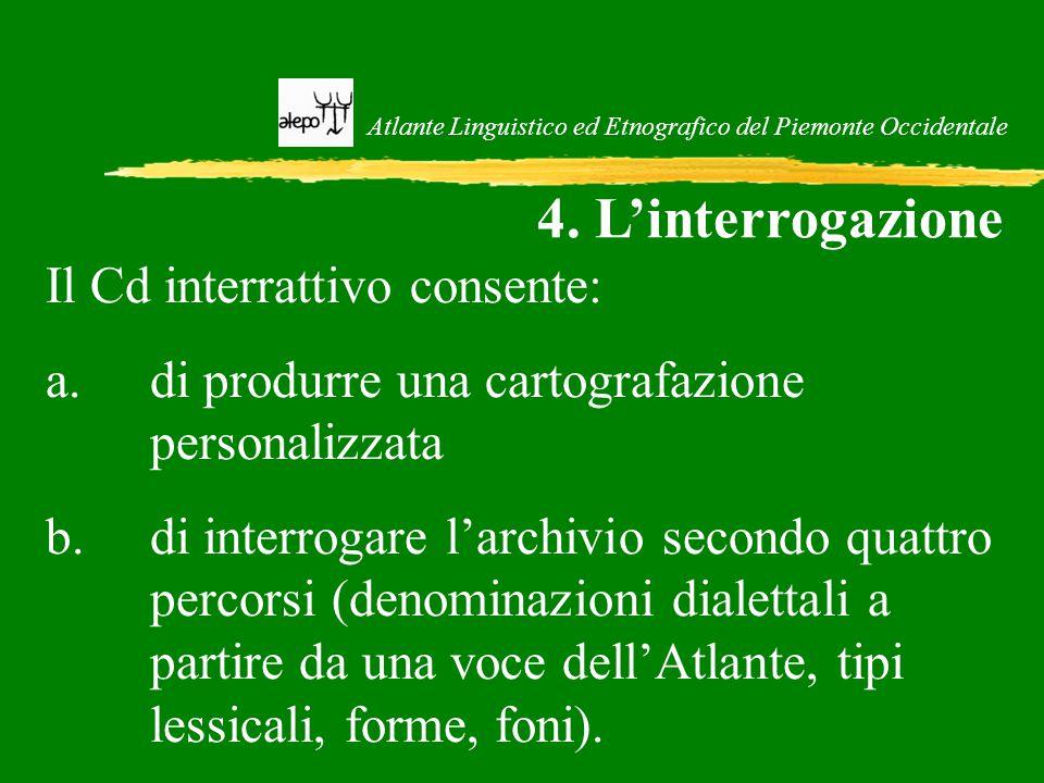 Atlante Linguistico ed Etnografico del Piemonte Occidentale 4. L'interrogazione Il Cd interrattivo consente: a.di produrre una cartografazione persona