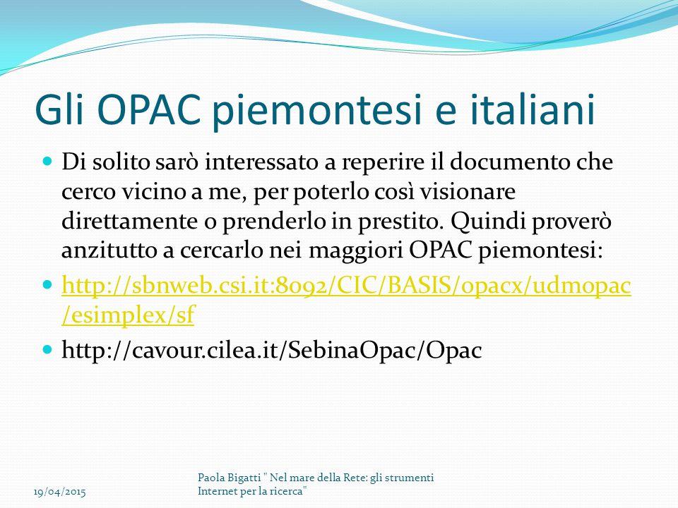 Gli OPAC piemontesi e italiani Di solito sarò interessato a reperire il documento che cerco vicino a me, per poterlo così visionare direttamente o prenderlo in prestito.