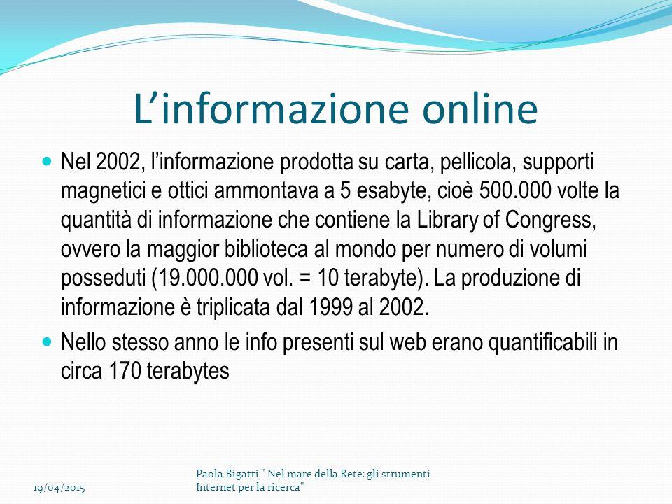 L'informazione online Nel 2002, l'informazione prodotta su carta, pellicola, supporti magnetici e ottici ammontava a 5 esabyte, cioè 500.000 volte la