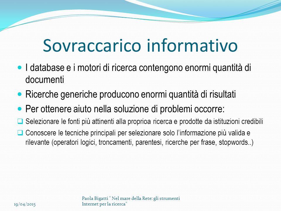 Sovraccarico informativo I database e i motori di ricerca contengono enormi quantità di documenti Ricerche generiche producono enormi quantità di risu