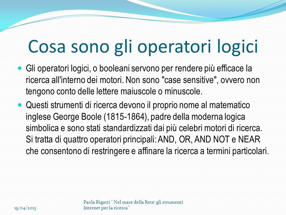 Cosa sono gli operatori logici Gli operatori logici, o booleani servono per rendere più efficace la ricerca all interno dei motori.