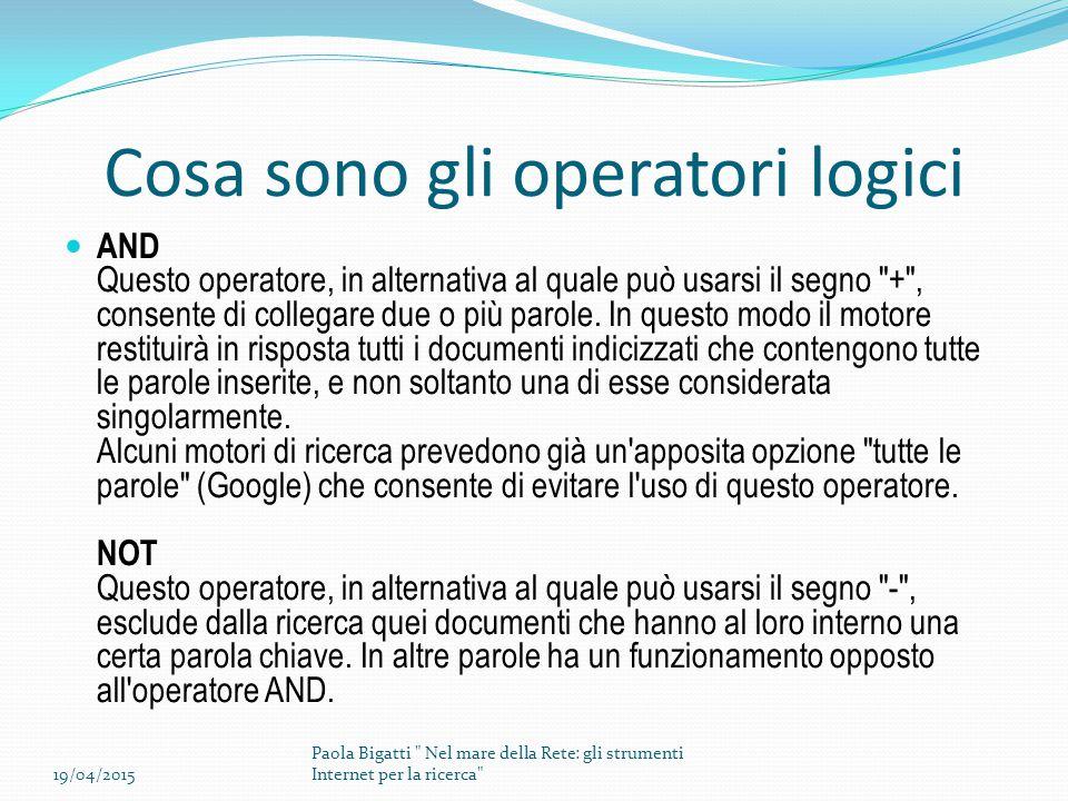 Cosa sono gli operatori logici AND Questo operatore, in alternativa al quale può usarsi il segno + , consente di collegare due o più parole.