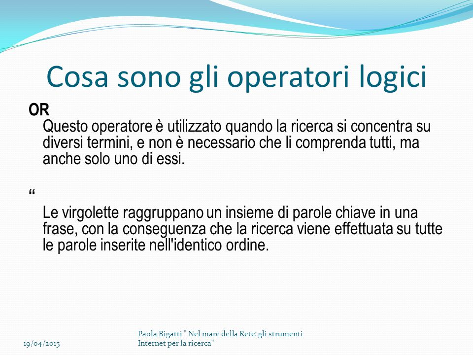 Cosa sono gli operatori logici OR Questo operatore è utilizzato quando la ricerca si concentra su diversi termini, e non è necessario che li comprenda tutti, ma anche solo uno di essi.