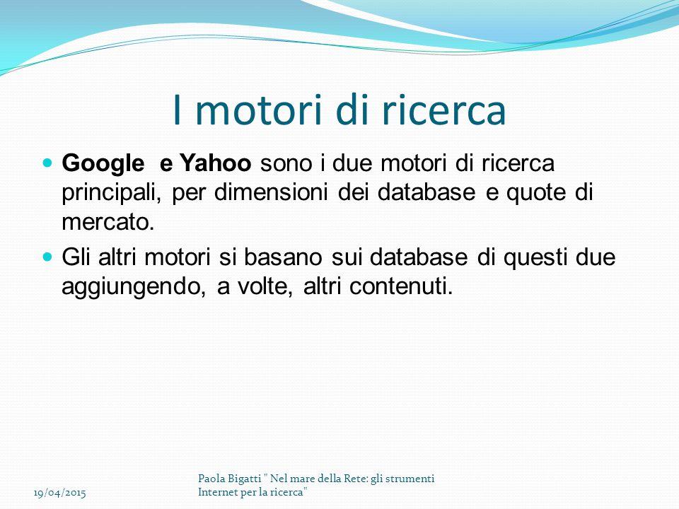 I motori di ricerca Google e Yahoo sono i due motori di ricerca principali, per dimensioni dei database e quote di mercato. Gli altri motori si basano