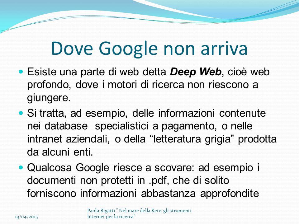 Dove Google non arriva Esiste una parte di web detta Deep Web, cioè web profondo, dove i motori di ricerca non riescono a giungere. Si tratta, ad esem