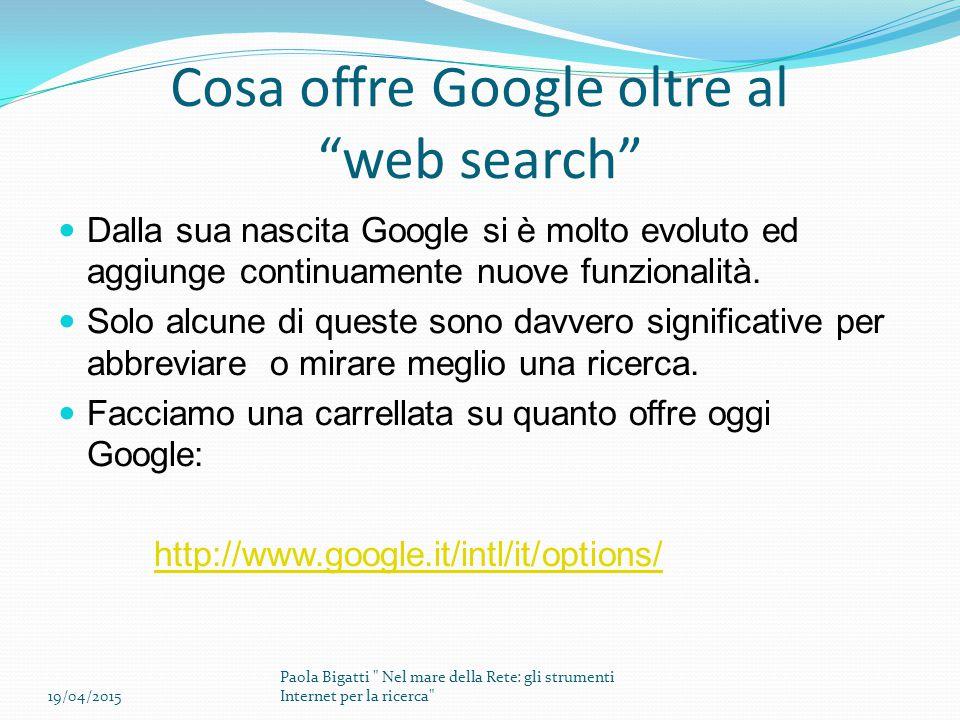 Cosa offre Google oltre al web search Dalla sua nascita Google si è molto evoluto ed aggiunge continuamente nuove funzionalità.