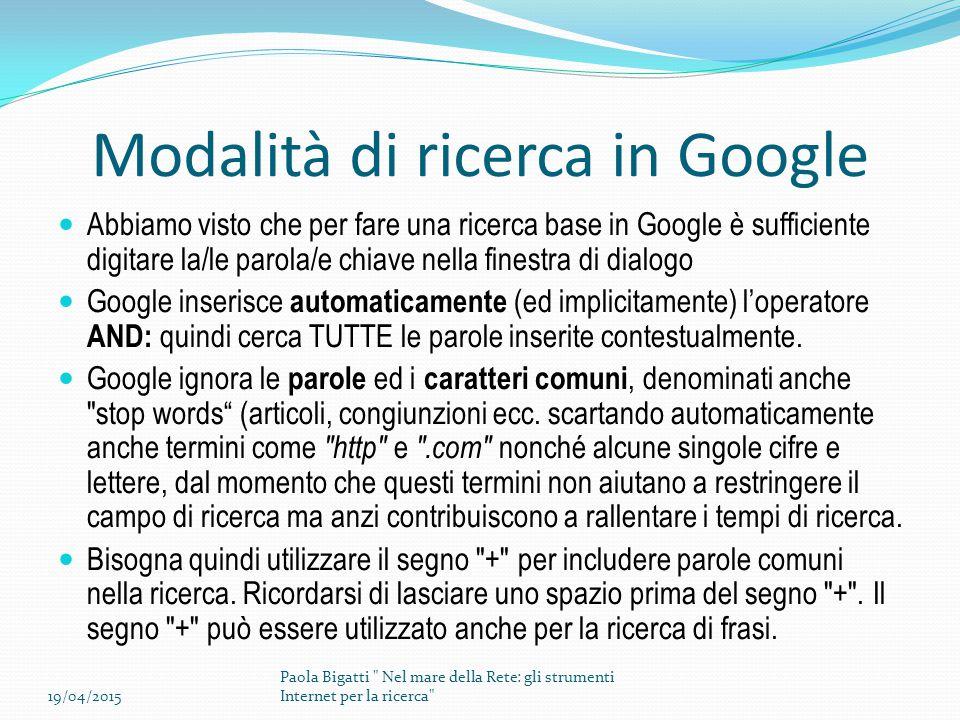 Modalità di ricerca in Google Abbiamo visto che per fare una ricerca base in Google è sufficiente digitare la/le parola/e chiave nella finestra di dia