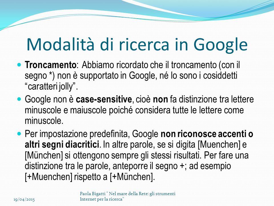 Modalità di ricerca in Google Troncamento : Abbiamo ricordato che il troncamento (con il segno *) non è supportato in Google, né lo sono i cosiddetti