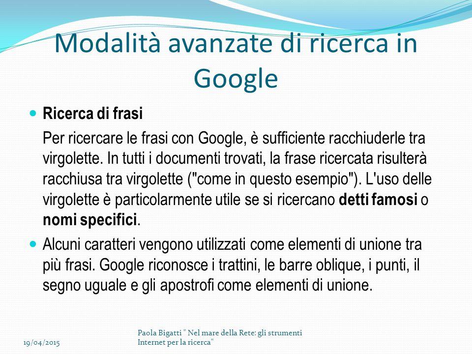 Modalità avanzate di ricerca in Google Ricerca di frasi Per ricercare le frasi con Google, è sufficiente racchiuderle tra virgolette. In tutti i docum