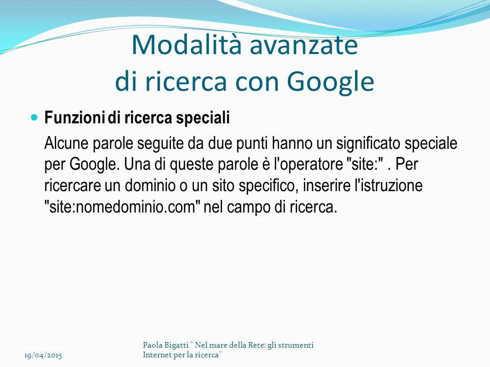 Modalità avanzate di ricerca con Google Funzioni di ricerca speciali Alcune parole seguite da due punti hanno un significato speciale per Google. Una