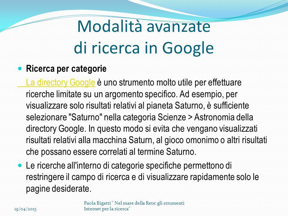 Modalità avanzate di ricerca in Google Ricerca per categorie La directory GoogleLa directory Google è uno strumento molto utile per effettuare ricerche limitate su un argomento specifico.