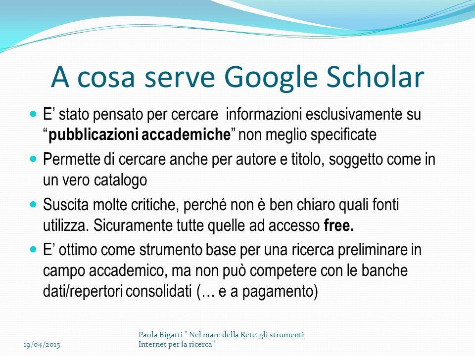 """A cosa serve Google Scholar E' stato pensato per cercare informazioni esclusivamente su """" pubblicazioni accademiche """" non meglio specificate Permette"""