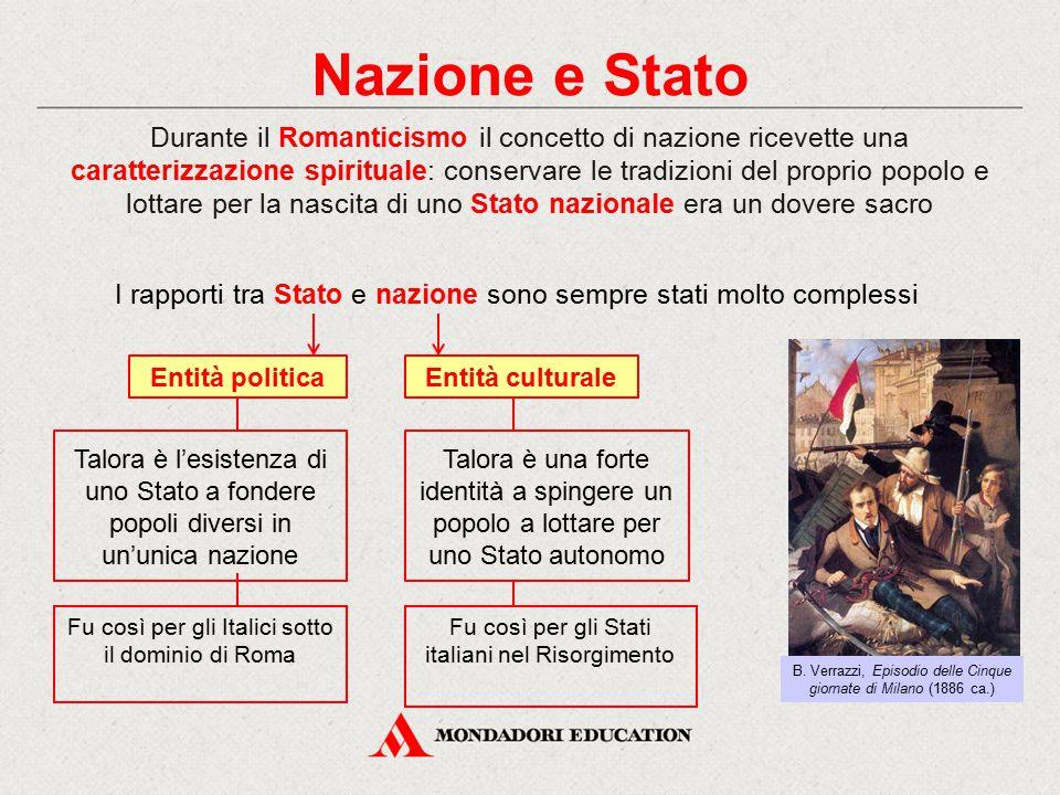 Nazione e Stato Durante il Romanticismo il concetto di nazione ricevette una caratterizzazione spirituale: conservare le tradizioni del proprio popolo e lottare per la nascita di uno Stato nazionale era un dovere sacro B.