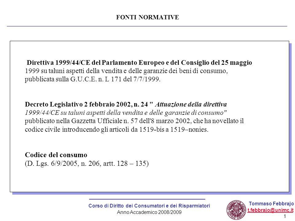 1 Corso di Diritto dei Consumatori e dei Risparmiatori Anno Accademico 2008/2009 Tommaso Febbrajo t.febbrajo@unimc.it FONTI NORMATIVE Direttiva 1999/4