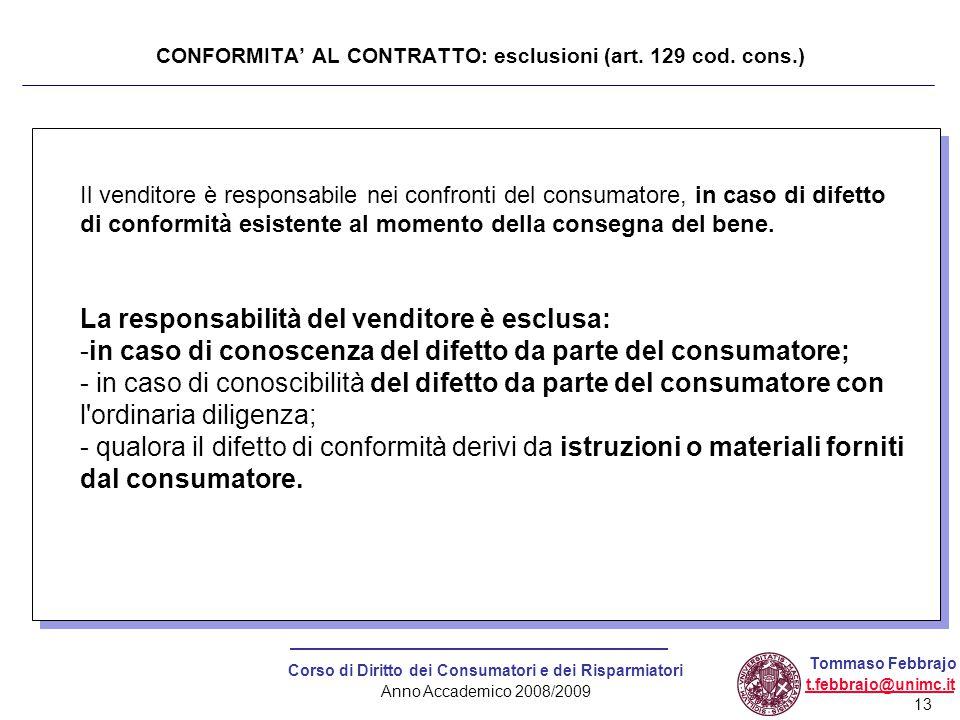 13 Corso di Diritto dei Consumatori e dei Risparmiatori Anno Accademico 2008/2009 Tommaso Febbrajo t.febbrajo@unimc.it CONFORMITA' AL CONTRATTO: esclu