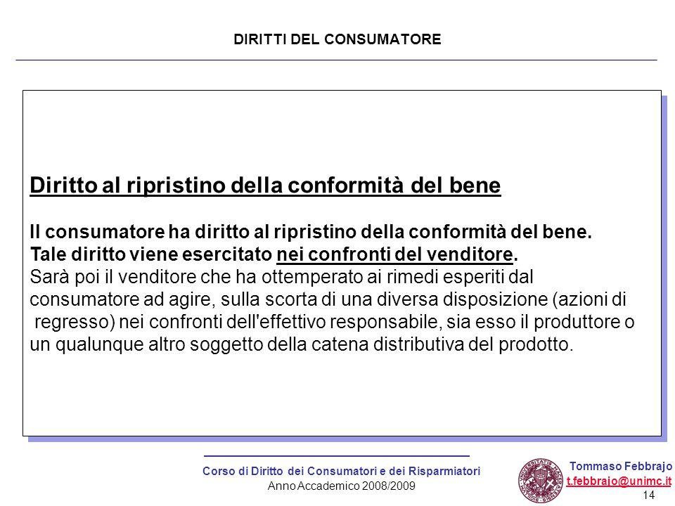 14 Corso di Diritto dei Consumatori e dei Risparmiatori Anno Accademico 2008/2009 Tommaso Febbrajo t.febbrajo@unimc.it Diritto al ripristino della con