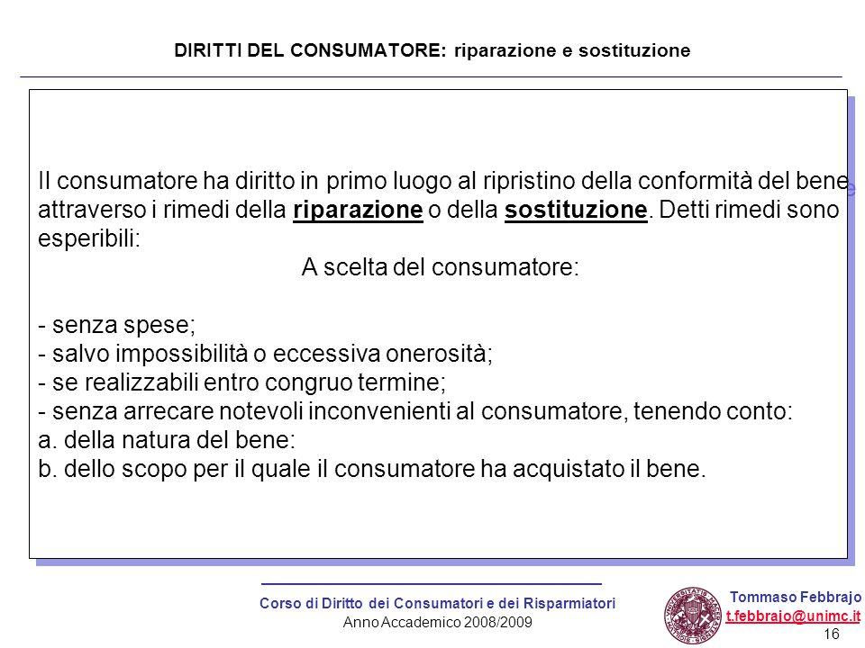 16 Corso di Diritto dei Consumatori e dei Risparmiatori Anno Accademico 2008/2009 Tommaso Febbrajo t.febbrajo@unimc.it Il consumatore ha diritto in pr