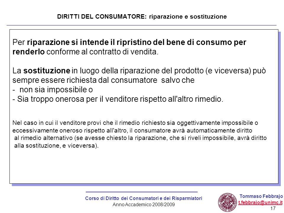 17 Corso di Diritto dei Consumatori e dei Risparmiatori Anno Accademico 2008/2009 Tommaso Febbrajo t.febbrajo@unimc.it Per riparazione si intende il r