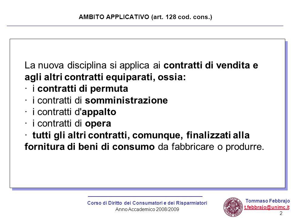 2 Corso di Diritto dei Consumatori e dei Risparmiatori Anno Accademico 2008/2009 Tommaso Febbrajo t.febbrajo@unimc.it AMBITO APPLICATIVO (art. 128 cod