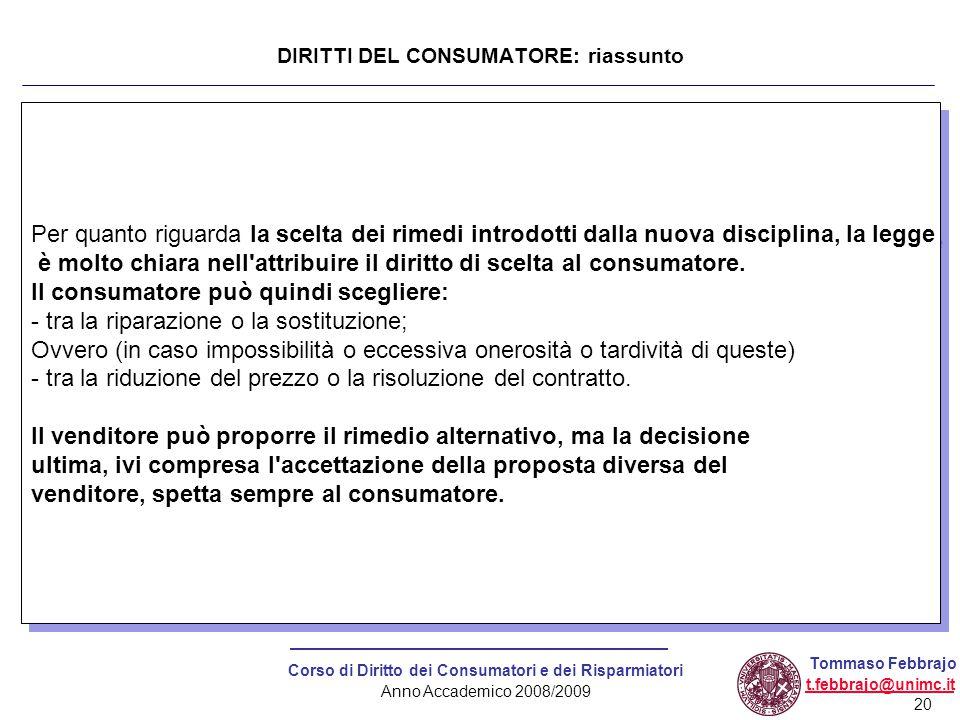 20 Corso di Diritto dei Consumatori e dei Risparmiatori Anno Accademico 2008/2009 Tommaso Febbrajo t.febbrajo@unimc.it Per quanto riguarda la scelta d