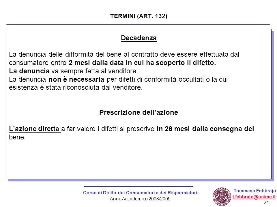 24 Corso di Diritto dei Consumatori e dei Risparmiatori Anno Accademico 2008/2009 Tommaso Febbrajo t.febbrajo@unimc.it Decadenza La denuncia delle dif